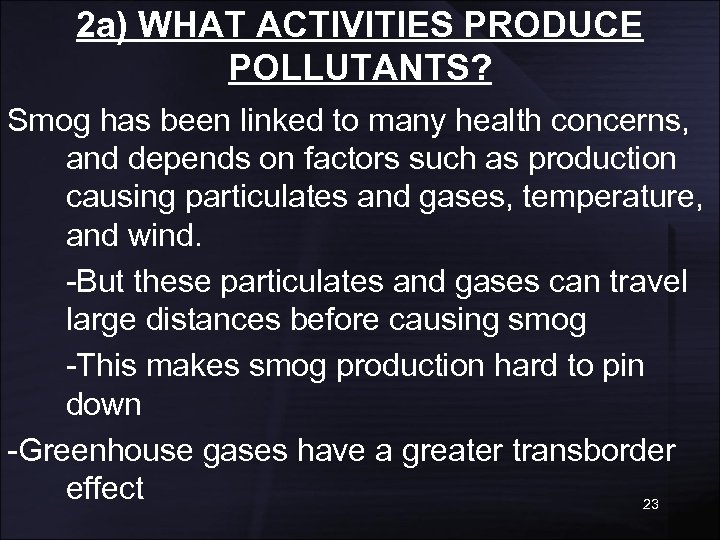 2 a) WHAT ACTIVITIES PRODUCE POLLUTANTS? Smog has been linked to many health concerns,