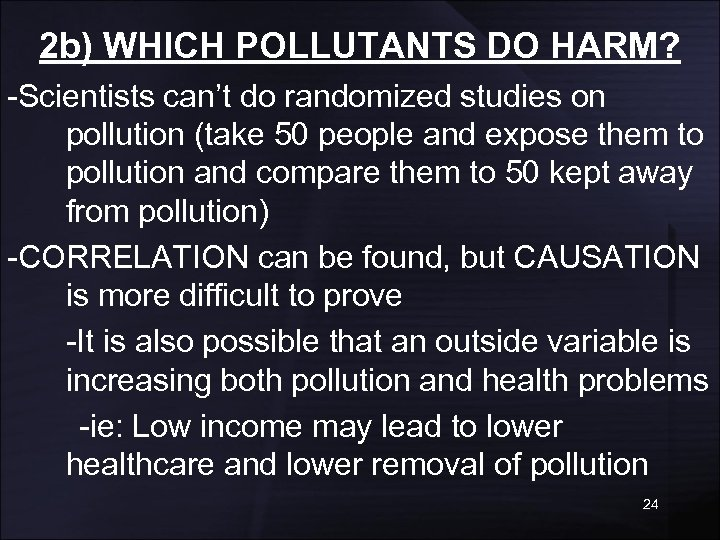 2 b) WHICH POLLUTANTS DO HARM? -Scientists can't do randomized studies on pollution (take