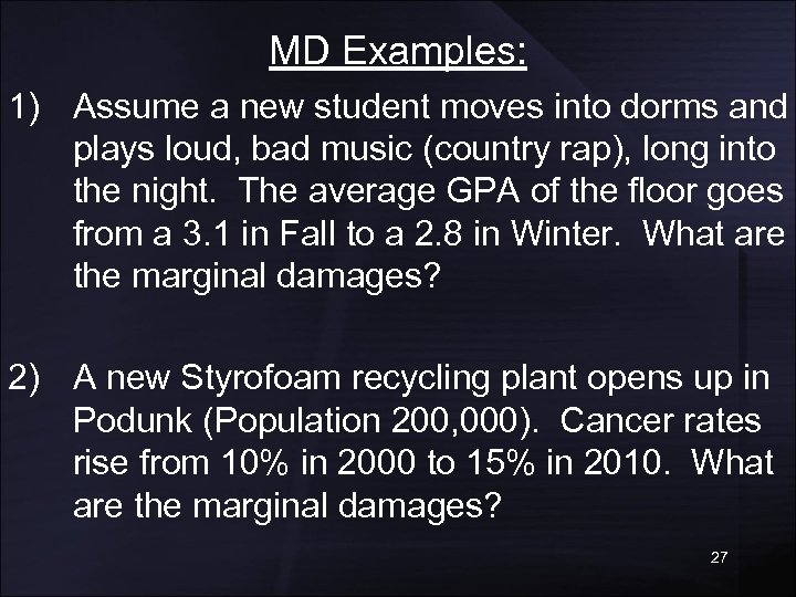 MD Examples: 1) Assume a new student moves into dorms and plays loud, bad