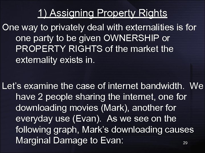 1) Assigning Property Rights One way to privately deal with externalities is for one
