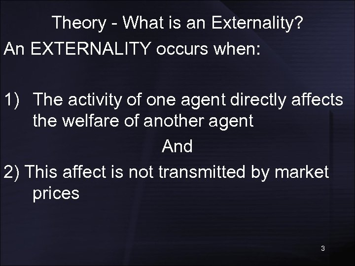 Theory - What is an Externality? An EXTERNALITY occurs when: 1) The activity of