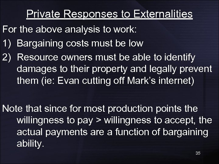 Private Responses to Externalities For the above analysis to work: 1) Bargaining costs must