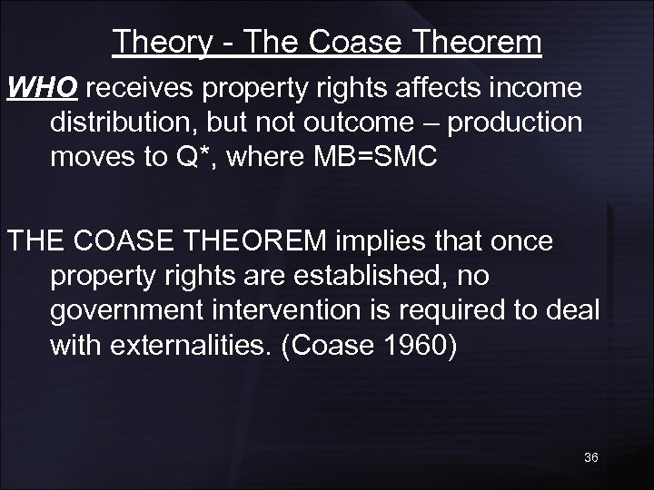 Theory - The Coase Theorem WHO receives property rights affects income distribution, but not