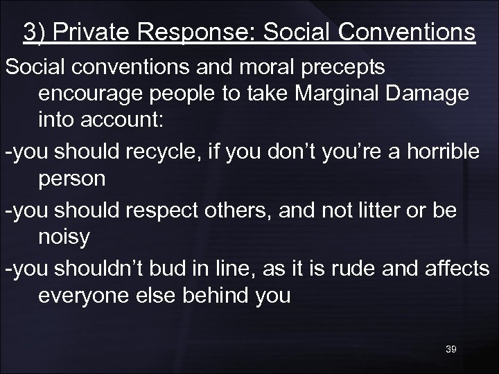 3) Private Response: Social Conventions Social conventions and moral precepts encourage people to take