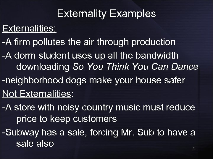 Externality Examples Externalities: -A firm pollutes the air through production -A dorm student uses
