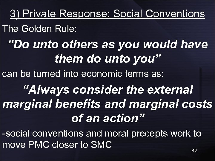 """3) Private Response: Social Conventions The Golden Rule: """"Do unto others as you would"""