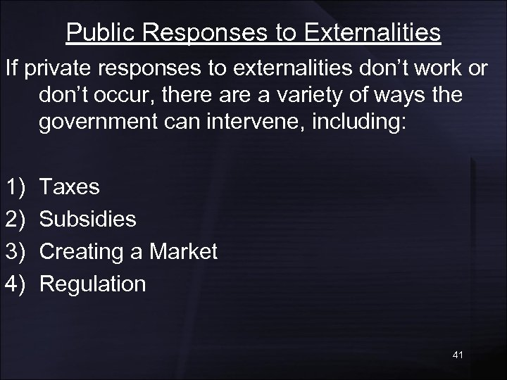 Public Responses to Externalities If private responses to externalities don't work or don't occur,