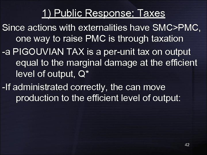 1) Public Response: Taxes Since actions with externalities have SMC>PMC, one way to raise