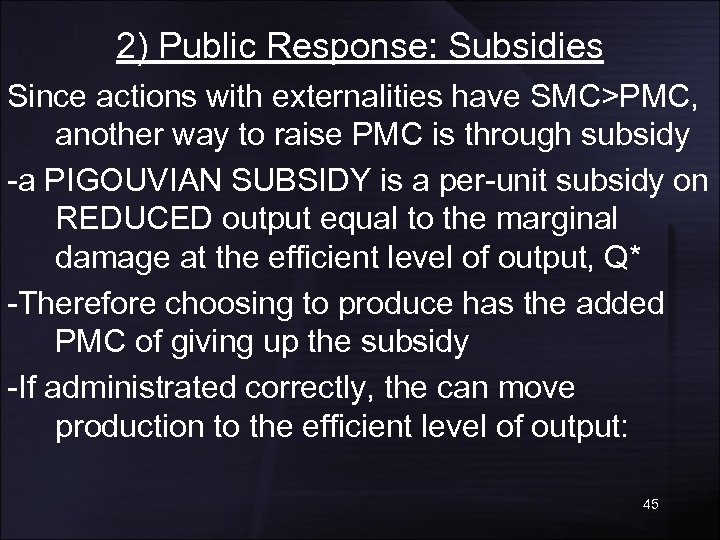 2) Public Response: Subsidies Since actions with externalities have SMC>PMC, another way to raise