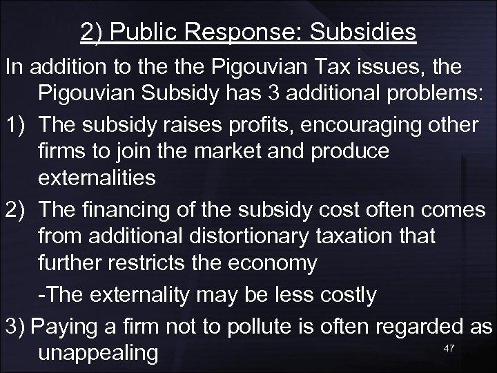 2) Public Response: Subsidies In addition to the Pigouvian Tax issues, the Pigouvian Subsidy