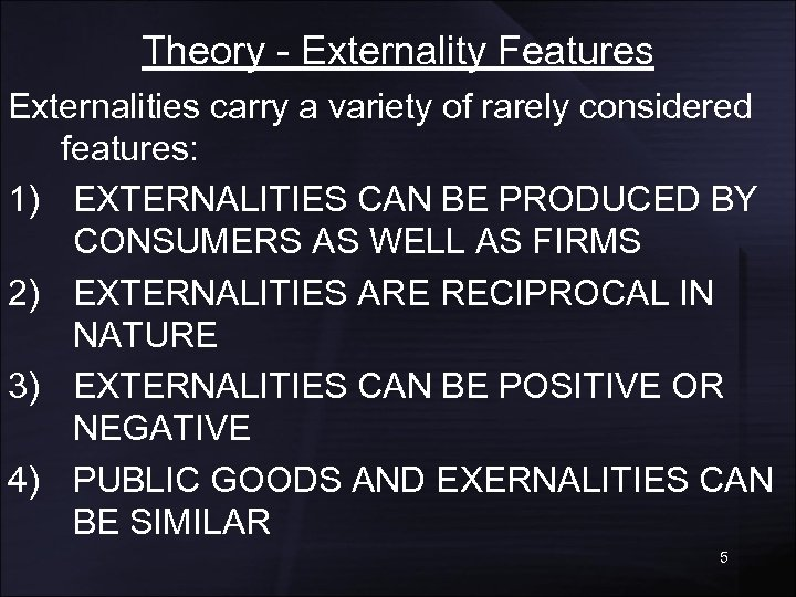 Theory - Externality Features Externalities carry a variety of rarely considered features: 1) EXTERNALITIES
