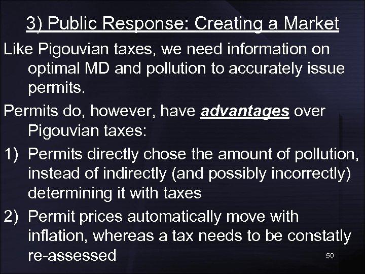 3) Public Response: Creating a Market Like Pigouvian taxes, we need information on optimal