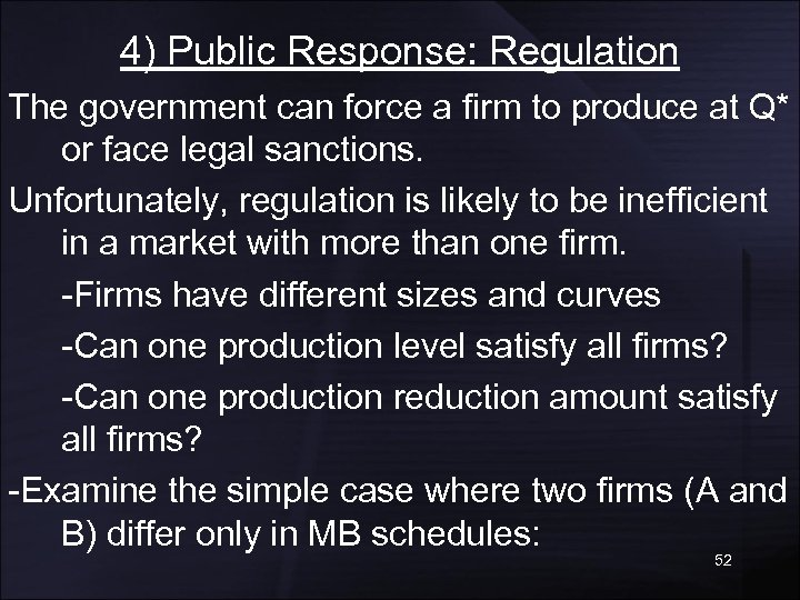 4) Public Response: Regulation The government can force a firm to produce at Q*
