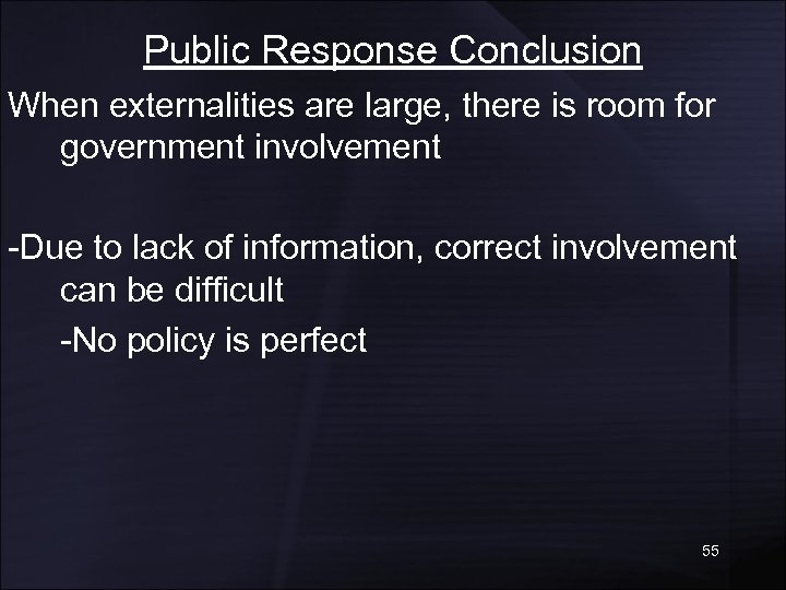 Public Response Conclusion When externalities are large, there is room for government involvement -Due
