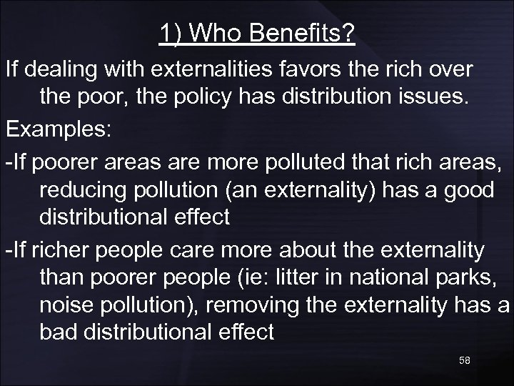 1) Who Benefits? If dealing with externalities favors the rich over the poor, the