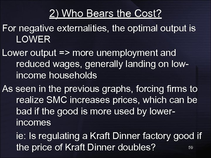 2) Who Bears the Cost? For negative externalities, the optimal output is LOWER Lower