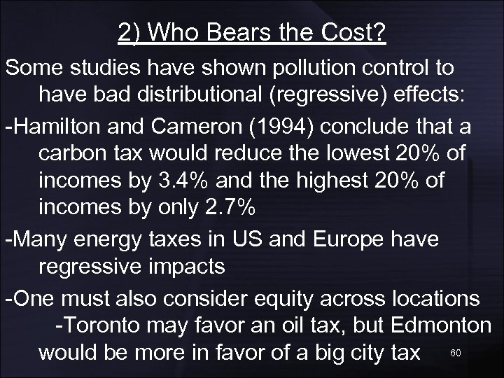 2) Who Bears the Cost? Some studies have shown pollution control to have bad