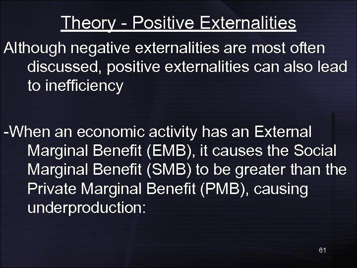 Theory - Positive Externalities Although negative externalities are most often discussed, positive externalities can
