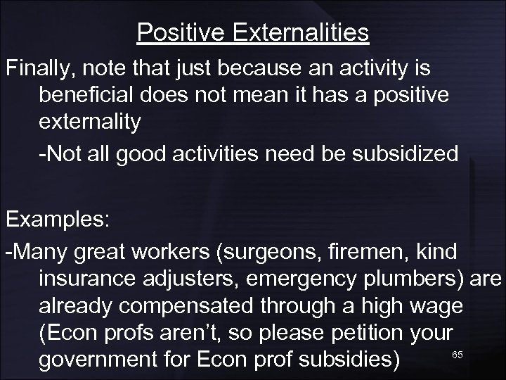 Positive Externalities Finally, note that just because an activity is beneficial does not mean
