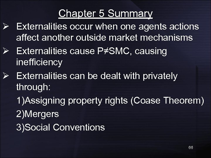 Chapter 5 Summary Ø Externalities occur when one agents actions affect another outside market