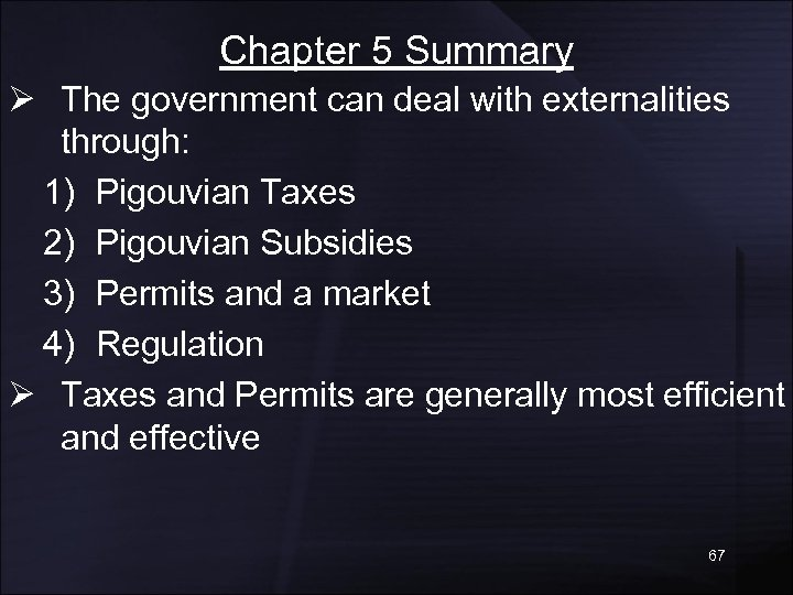 Chapter 5 Summary Ø The government can deal with externalities through: 1) Pigouvian Taxes
