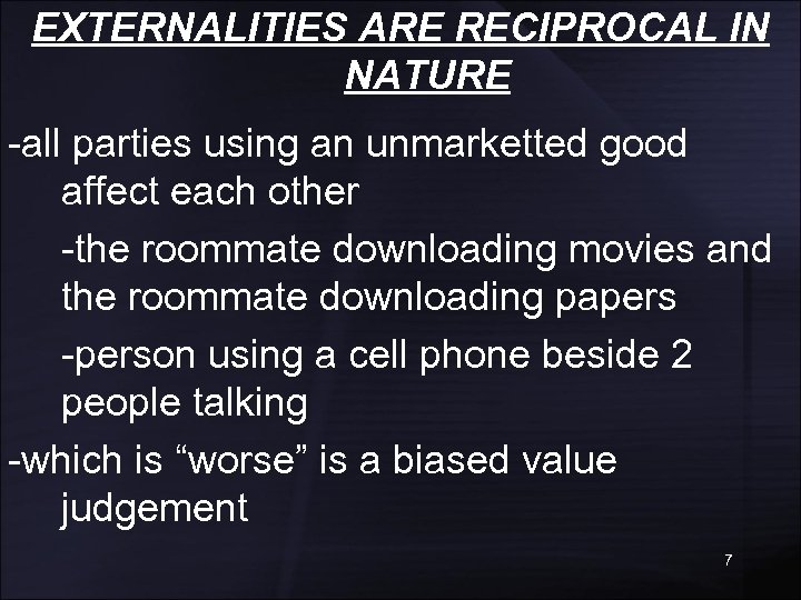 EXTERNALITIES ARE RECIPROCAL IN NATURE -all parties using an unmarketted good affect each other