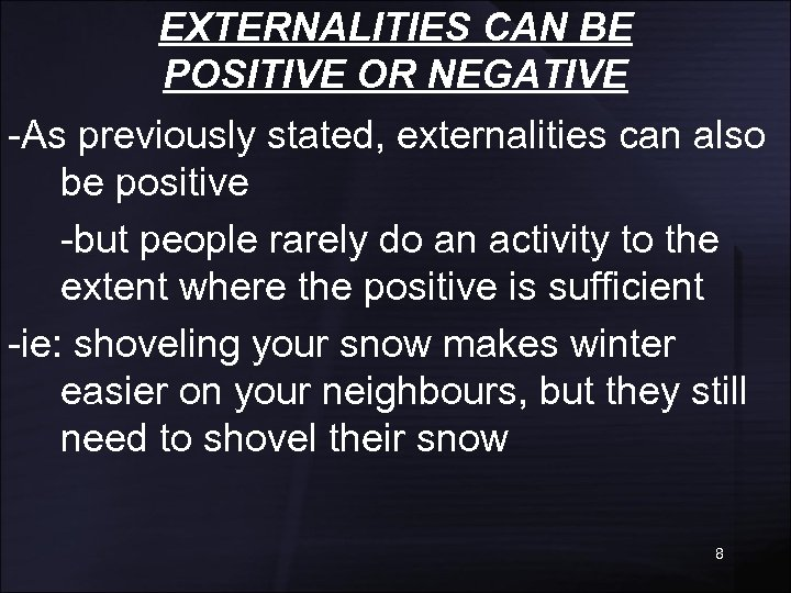EXTERNALITIES CAN BE POSITIVE OR NEGATIVE -As previously stated, externalities can also be positive