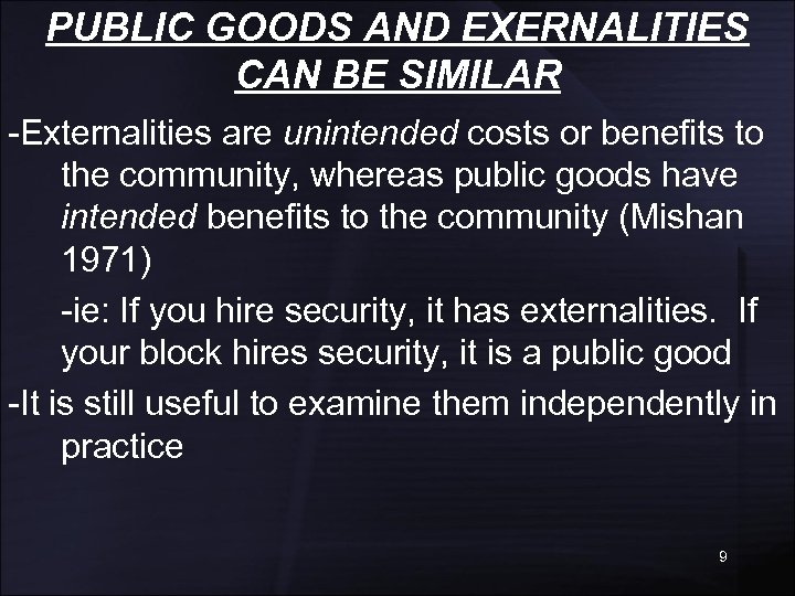 PUBLIC GOODS AND EXERNALITIES CAN BE SIMILAR -Externalities are unintended costs or benefits to