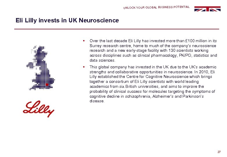 UNLOCK YOUR GLOBAL BUSINESS POTENTIAL Eli Lilly invests in UK Neuroscience § Over the