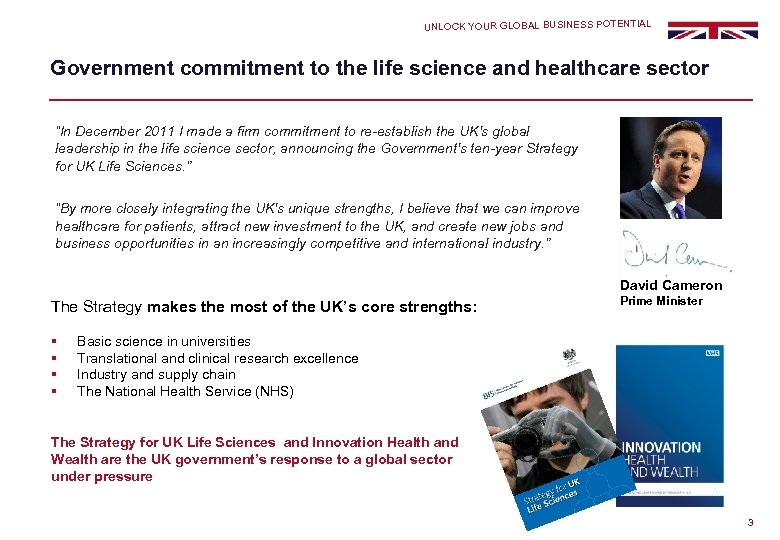 UNLOCK YOUR GLOBAL BUSINESS POTENTIAL Government commitment to the life science and healthcare sector
