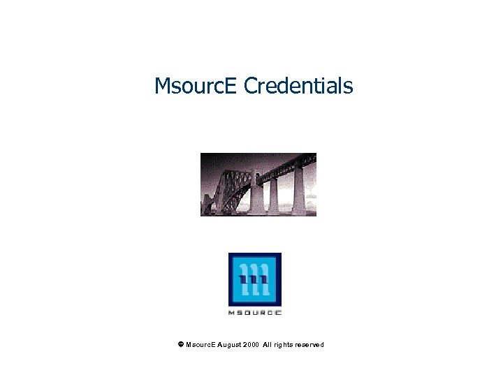 Msourc. E Credentials Msourc. E August 2000 All rights reserved