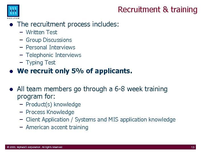 Recruitment & training l The recruitment process includes: – – – Written Test Group