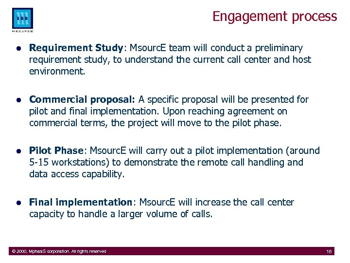 Engagement process l Requirement Study: Msourc. E team will conduct a preliminary requirement study,