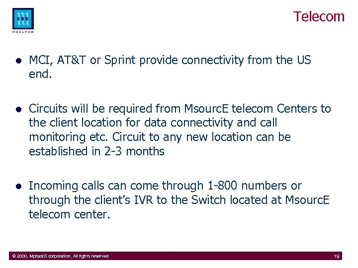 Telecom l MCI, AT&T or Sprint provide connectivity from the US end. l Circuits