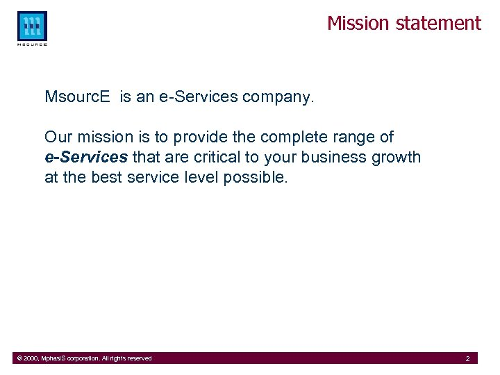 Mission statement Msourc. E is an e-Services company. Our mission is to provide the