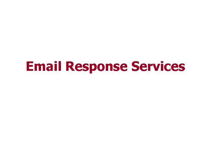 Email Response Services Strictly Confidential Version 1. 4 21