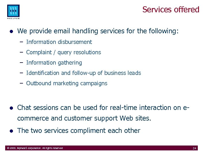 Services offered l We provide email handling services for the following: – Information disbursement
