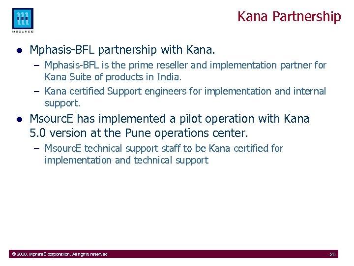 Kana Partnership l Mphasis-BFL partnership with Kana. – Mphasis-BFL is the prime reseller and