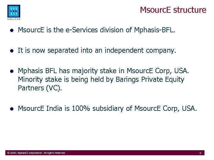 Msourc. E structure l Msourc. E is the e-Services division of Mphasis-BFL. l It