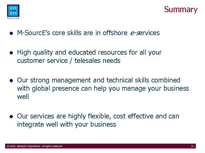 Summary l M-Sourc. E's core skills are in offshore e-services l High quality and