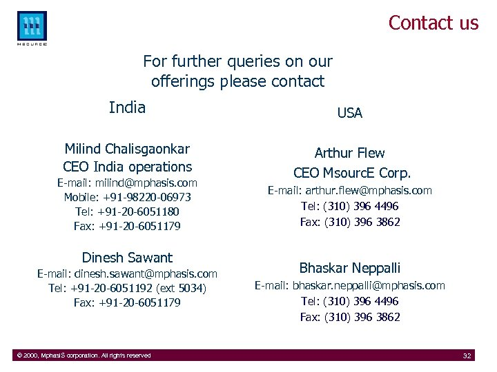 Contact us For further queries on our offerings please contact India USA Milind Chalisgaonkar