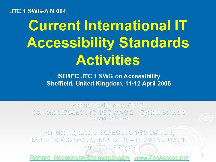 JTC 1 SWG-A N 004 Current International IT Accessibility Standards Activities ISO/IEC JTC 1