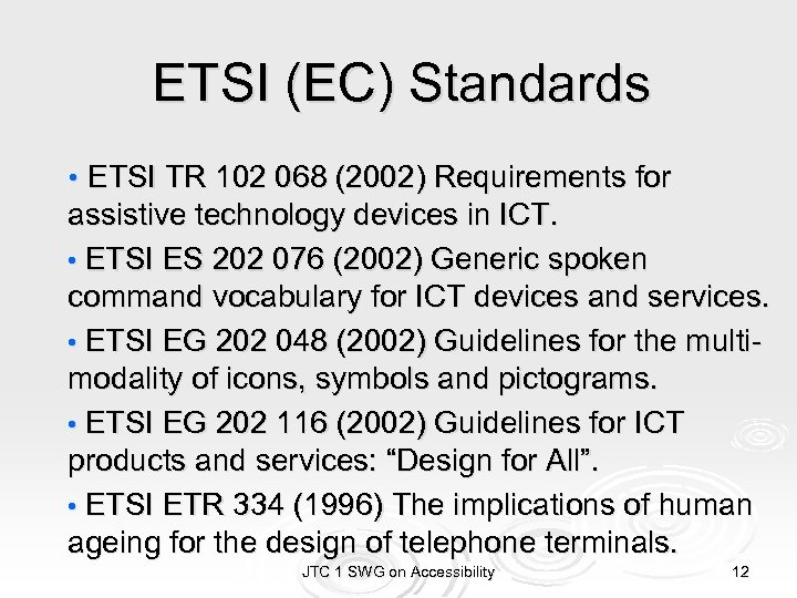 ETSI (EC) Standards • ETSI TR 102 068 (2002) Requirements for assistive technology devices