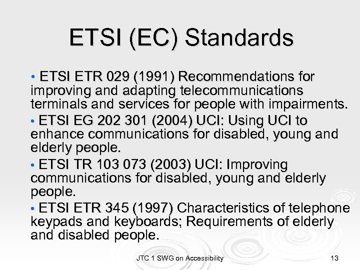 ETSI (EC) Standards • ETSI ETR 029 (1991) Recommendations for improving and adapting telecommunications
