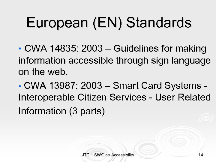European (EN) Standards • CWA 14835: 2003 – Guidelines for making information accessible through