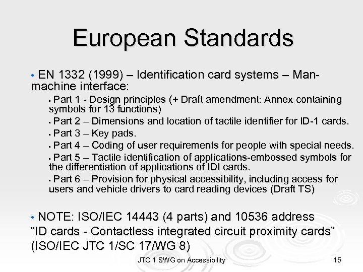 European Standards • EN 1332 (1999) – Identification card systems – Man- machine interface: