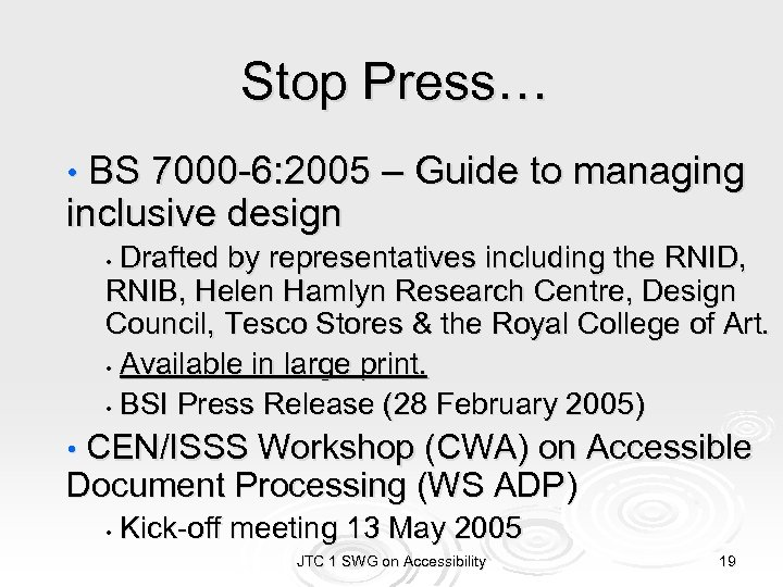 Stop Press… • BS 7000 -6: 2005 – Guide to managing inclusive design Drafted