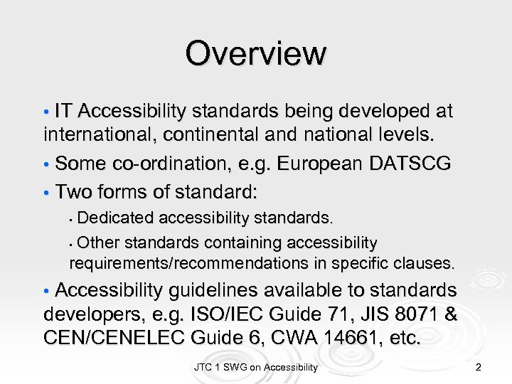 Overview • IT Accessibility standards being developed at international, continental and national levels. •