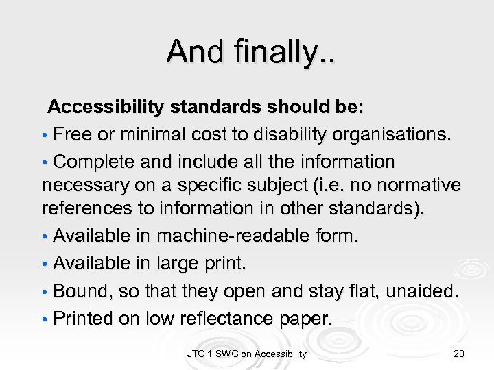 And finally. . Accessibility standards should be: • Free or minimal cost to disability