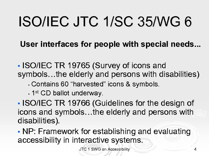 ISO/IEC JTC 1/SC 35/WG 6 User interfaces for people with special needs. . .